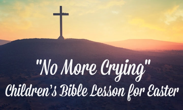 No More Crying: Easter Bible Lesson for Children