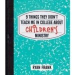 9 Things They Didn't Teach Me about Children's Ministry