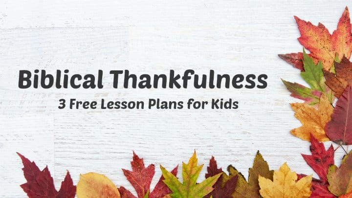 Bible Lessons on Thankfulness for Kids